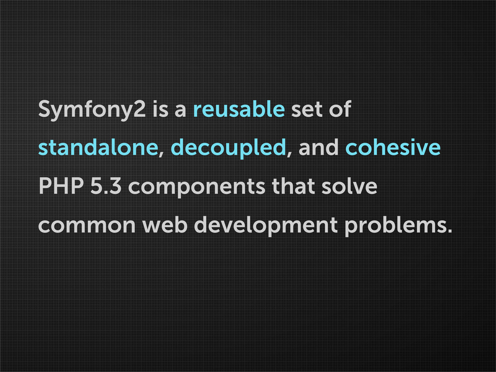 Symfony2 is a reusable set of standalone, decou...