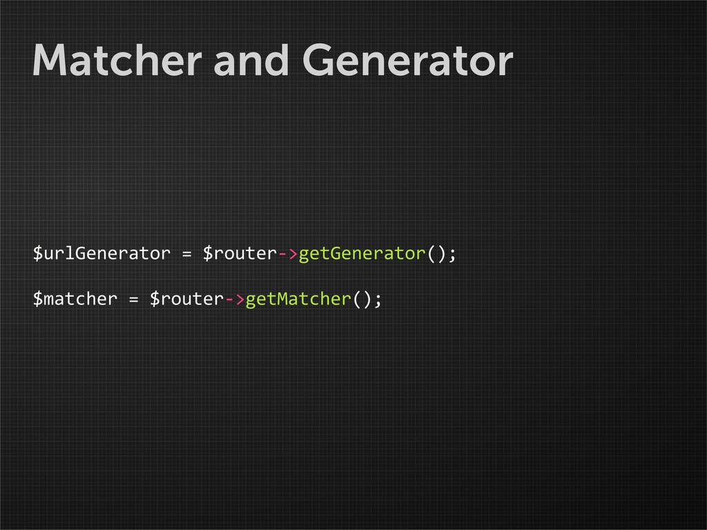 Matcher and Generator $urlGenerator = $ro...