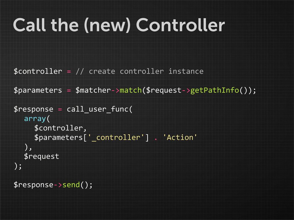 Call the (new) Controller $controller = /...