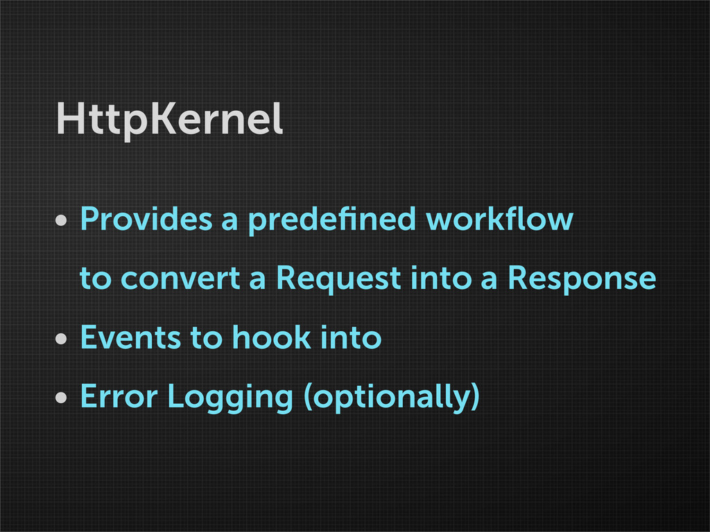 HttpKernel • Provides a predefined workflow to co...