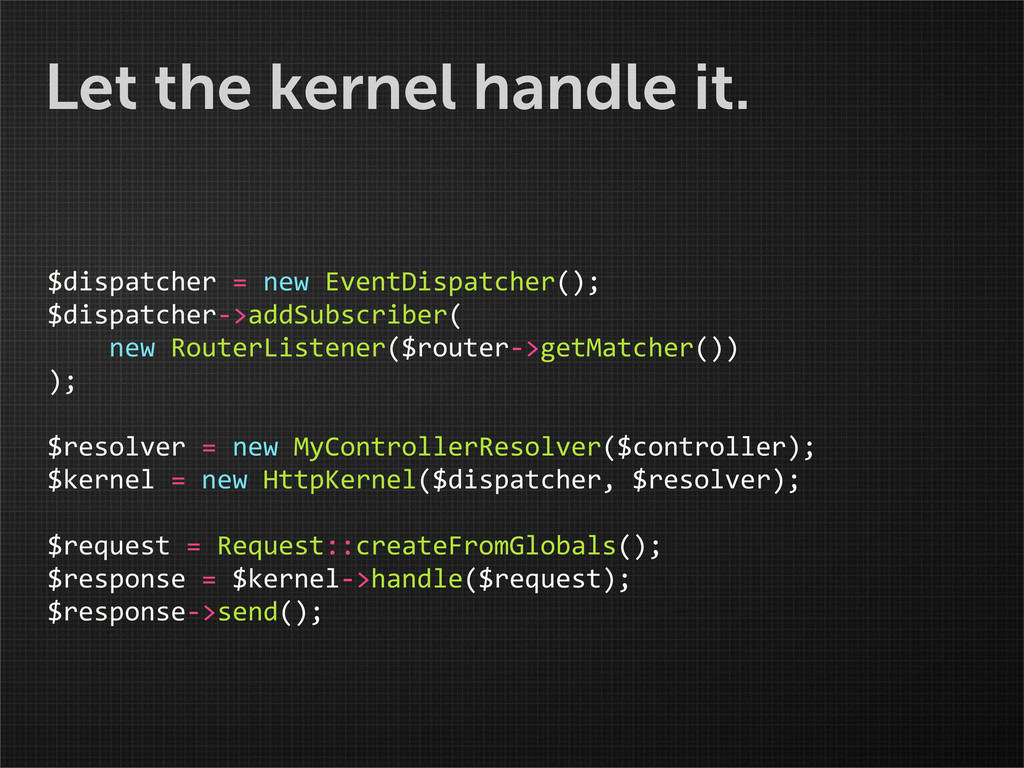 Let the kernel handle it. $dispatcher = n...