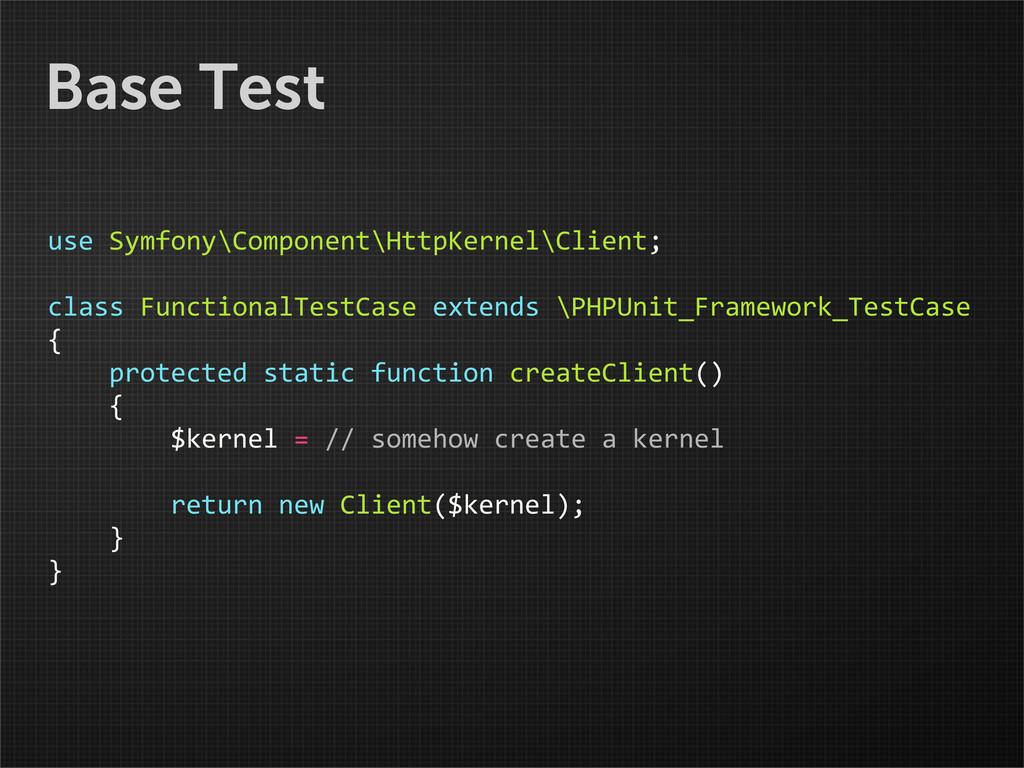 Base Test use Symfony\Component\HttpKernel\C...