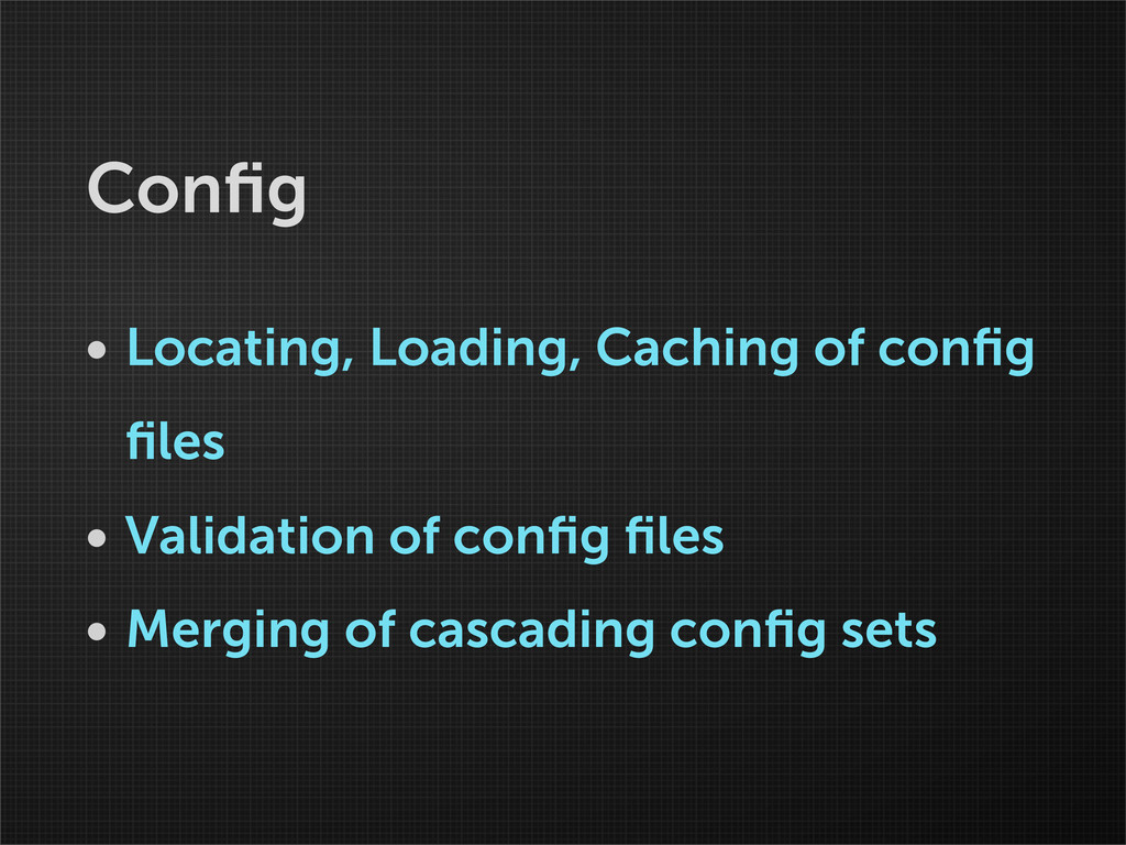 Config • Locating, Loading, Caching of config file...