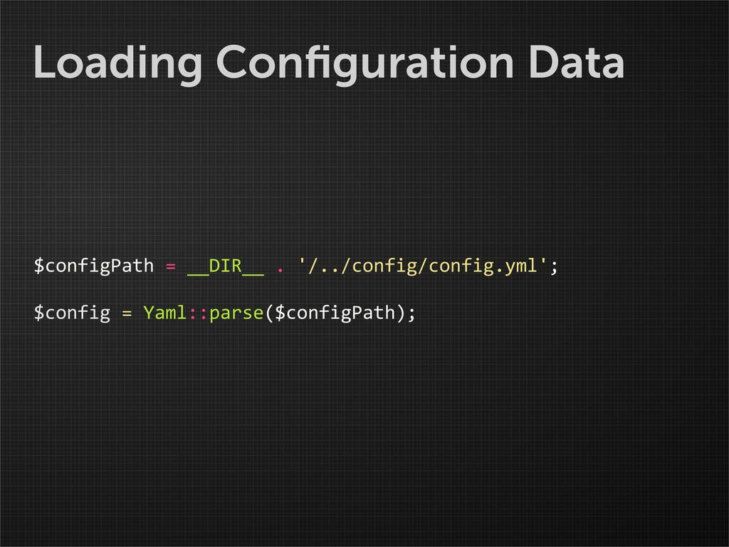 Loading Configuration Data $configPath = _...