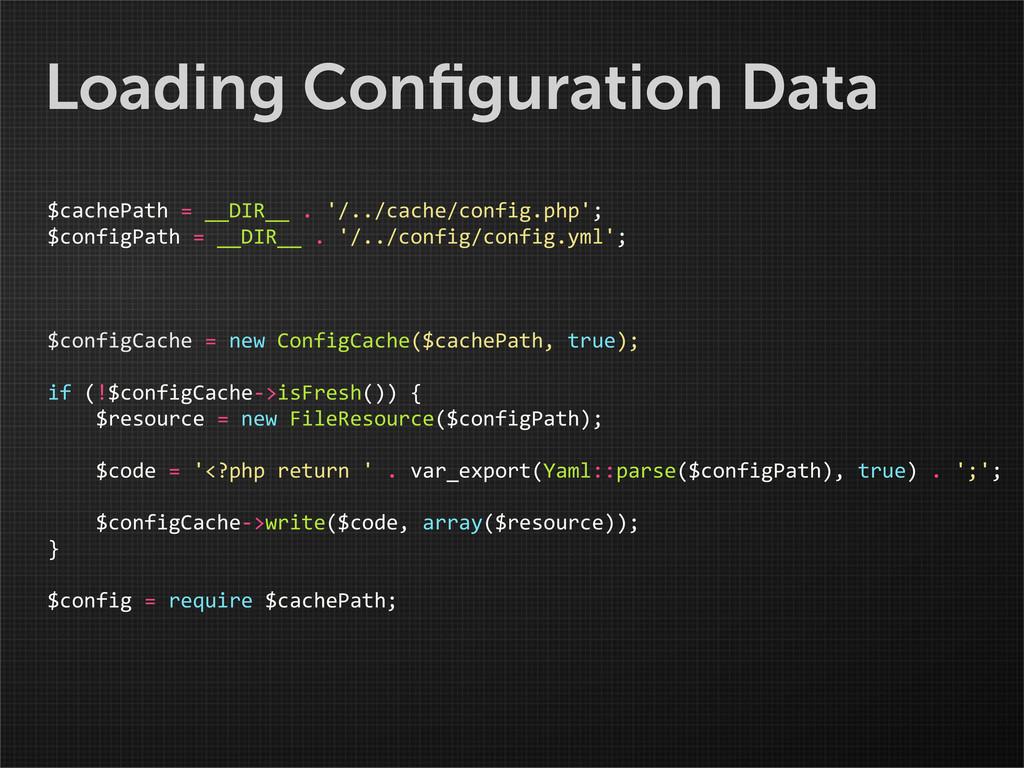Loading Configuration Data $cachePath = __...