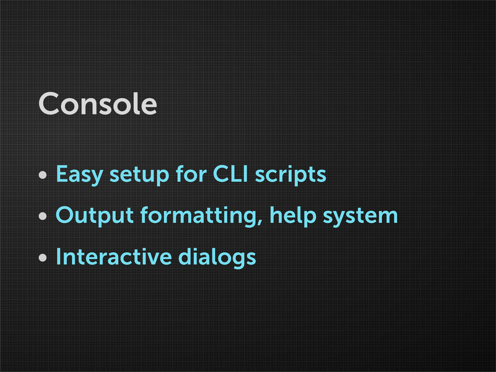 Console • Easy setup for CLI scripts • Output f...