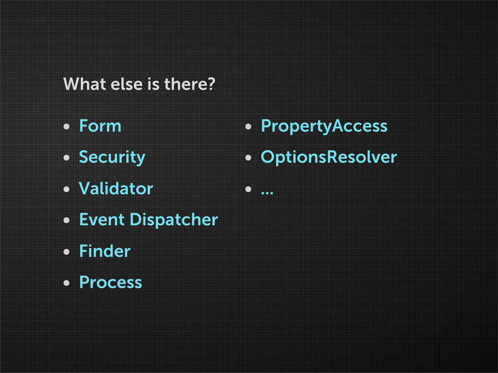 What else is there? • Form • Security • Validat...