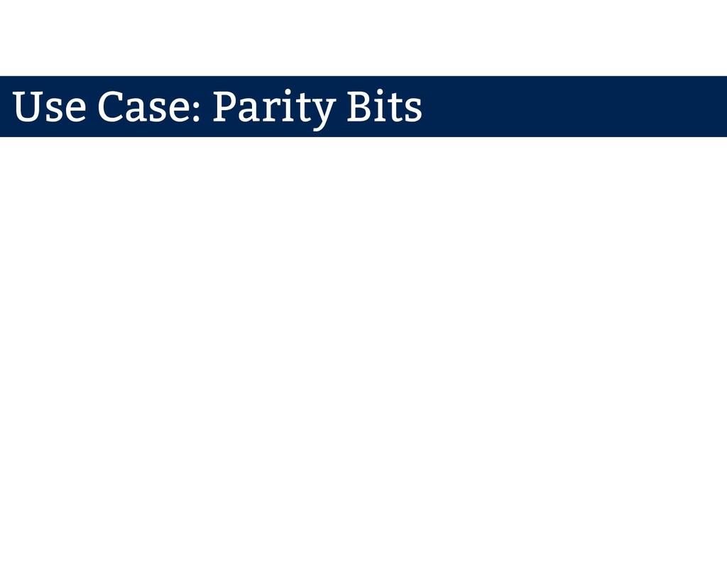 Use Case: Parity Bits
