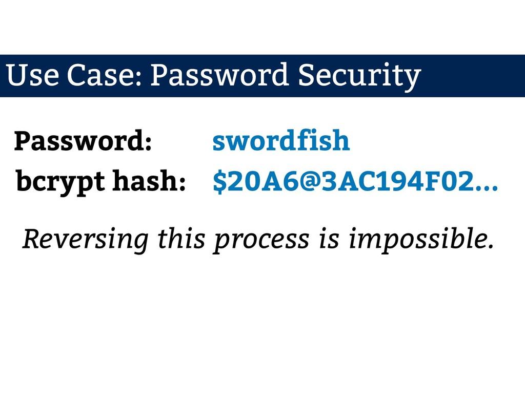 Use Case: Password Security Password: bcrypt ha...
