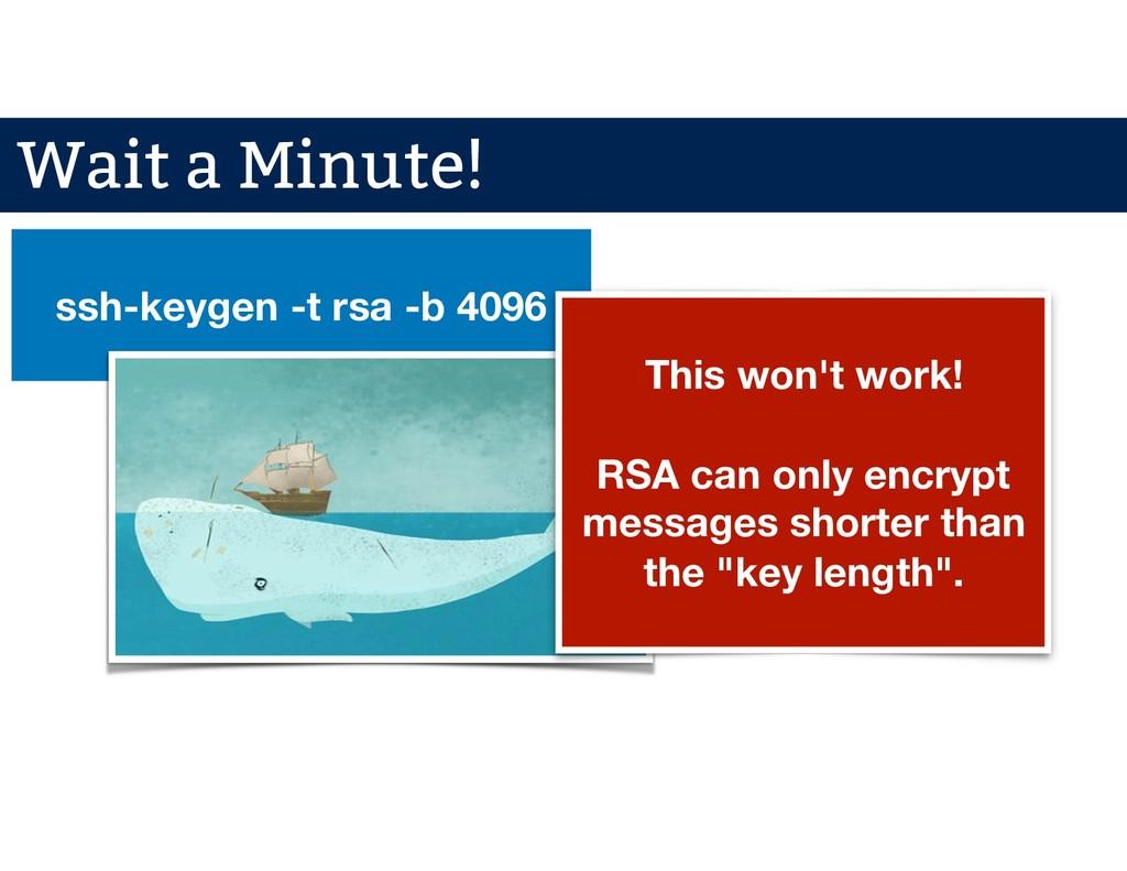 ssh-keygen -t rsa -b 4096 This won't work! RSA ...