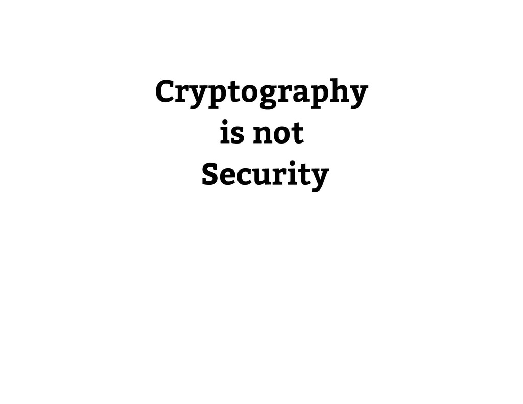 Cryptography is not Security