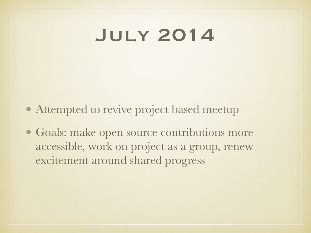 July 2014 • Attempted to revive project based m...