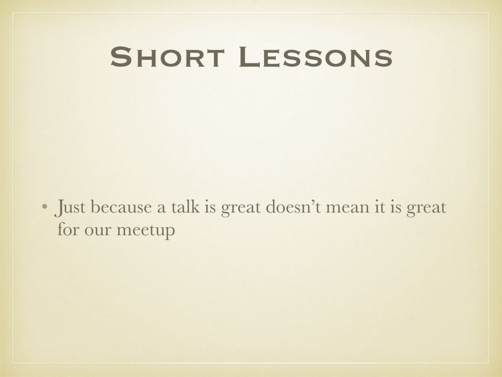 Short Lessons • Just because a talk is great do...