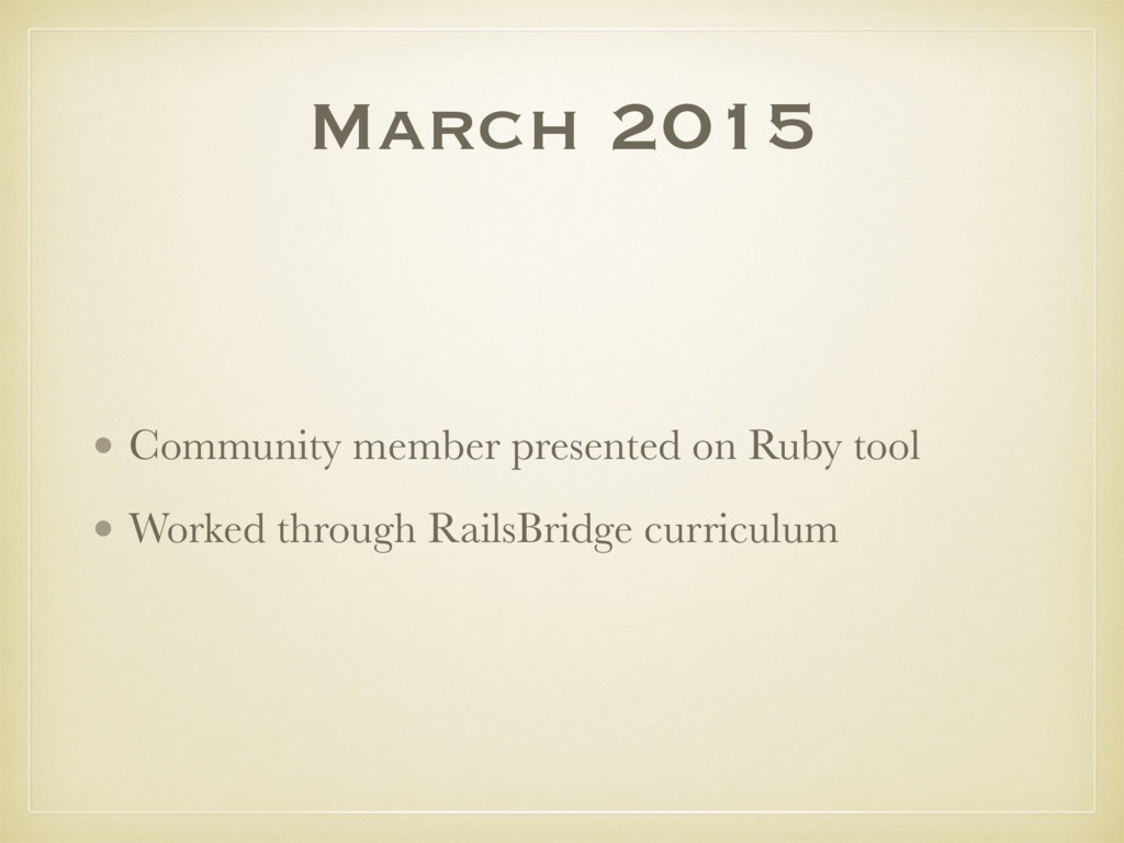 March 2015 • Community member presented on Ruby...