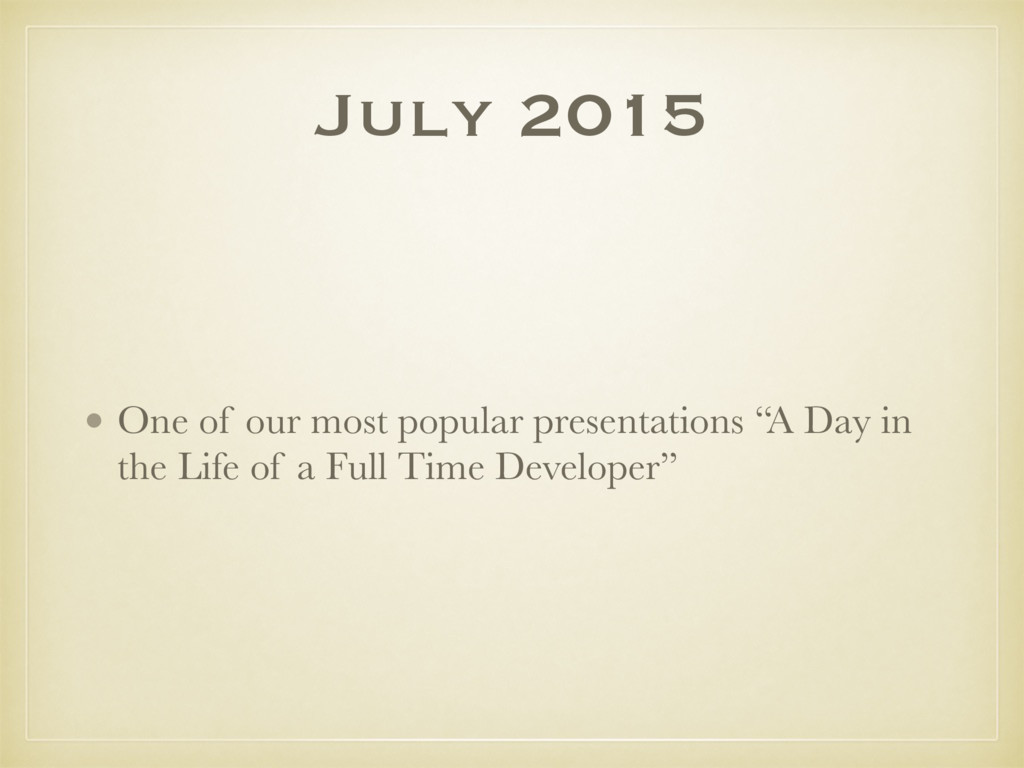 July 2015 • One of our most popular presentatio...