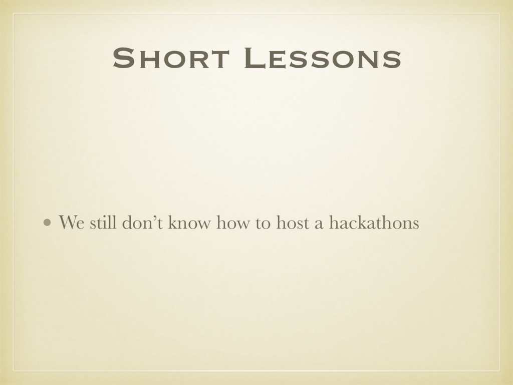 Short Lessons • We still don't know how to host...