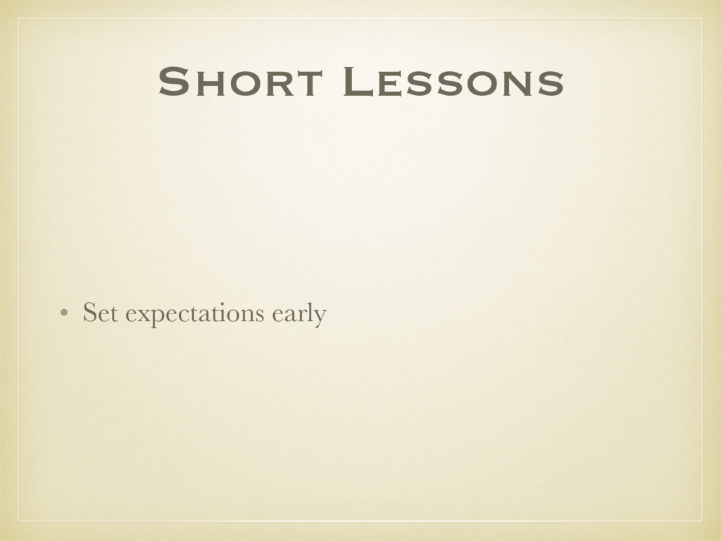 Short Lessons • Set expectations early
