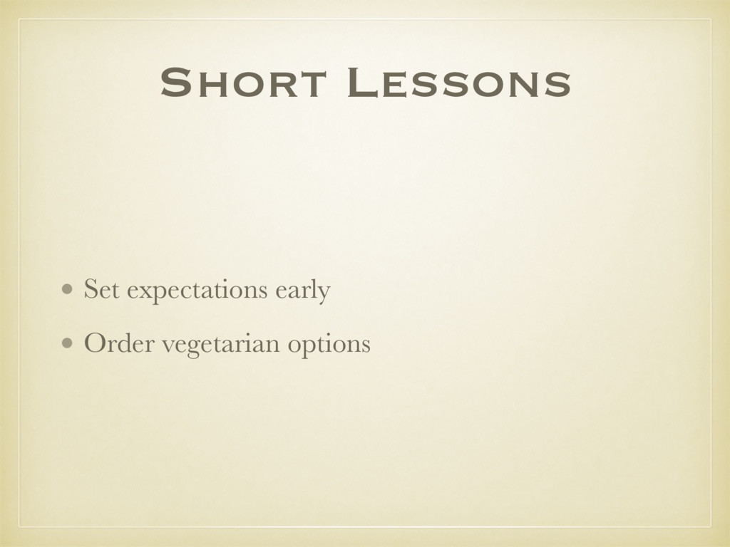 Short Lessons • Set expectations early • Order ...