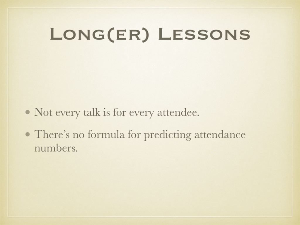 Long(er) Lessons • Not every talk is for every ...