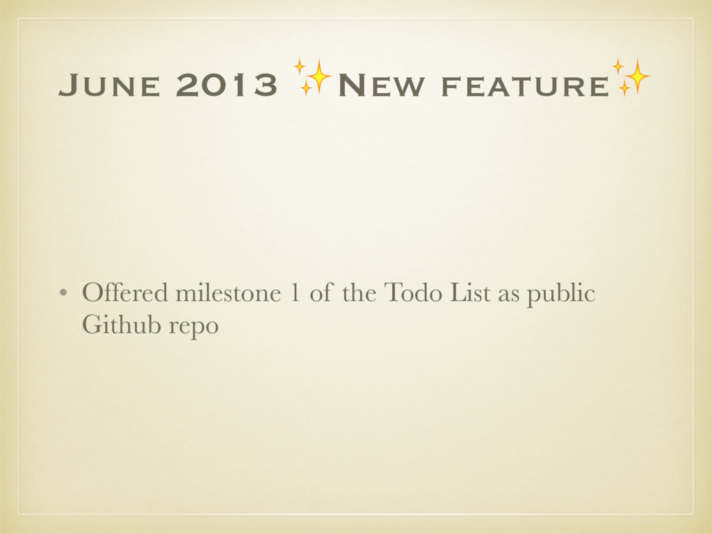 June 2013 ✨New feature✨ • Offered milestone 1 o...