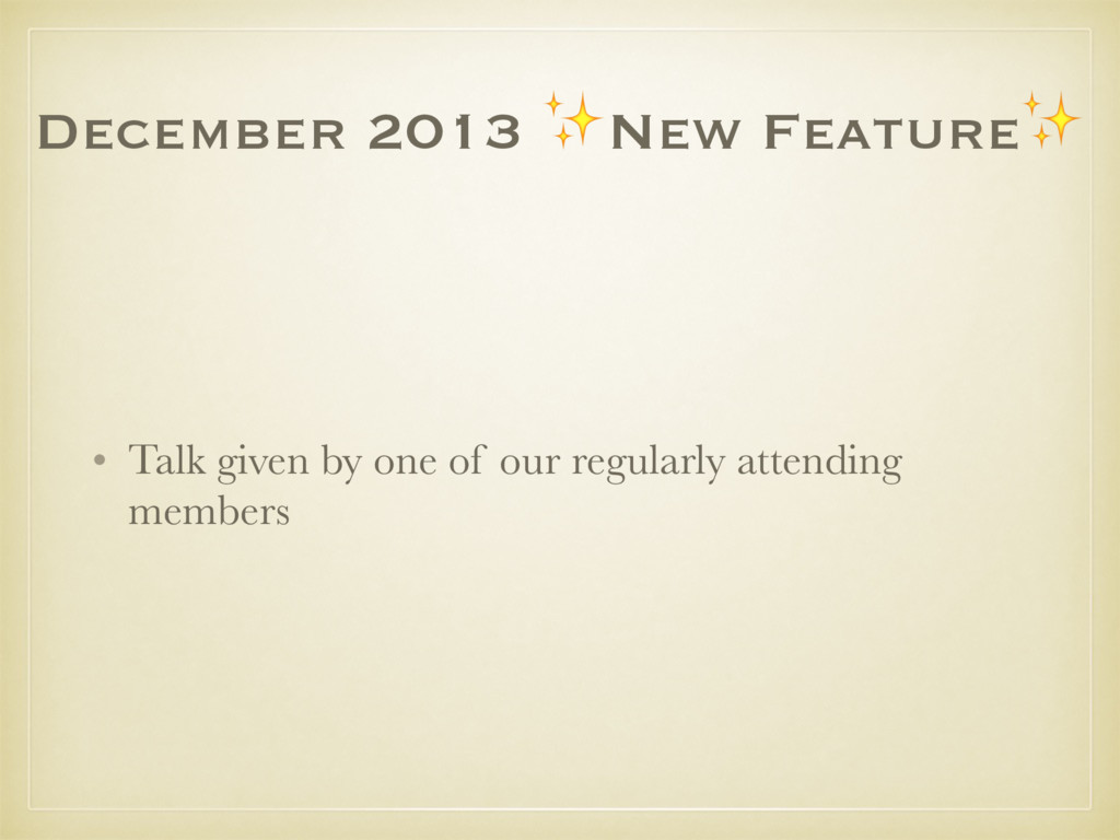 December 2013 ✨New Feature✨ • Talk given by one...