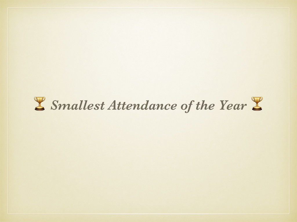 & Smallest Attendance of the Year &