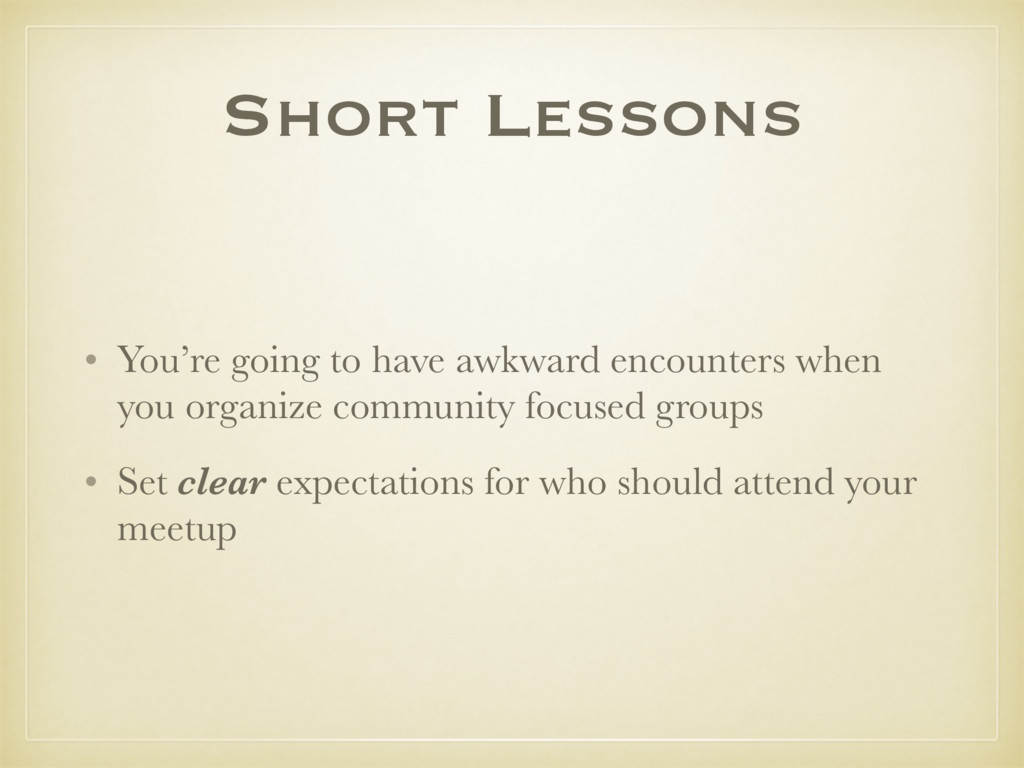 • You're going to have awkward encounters when ...