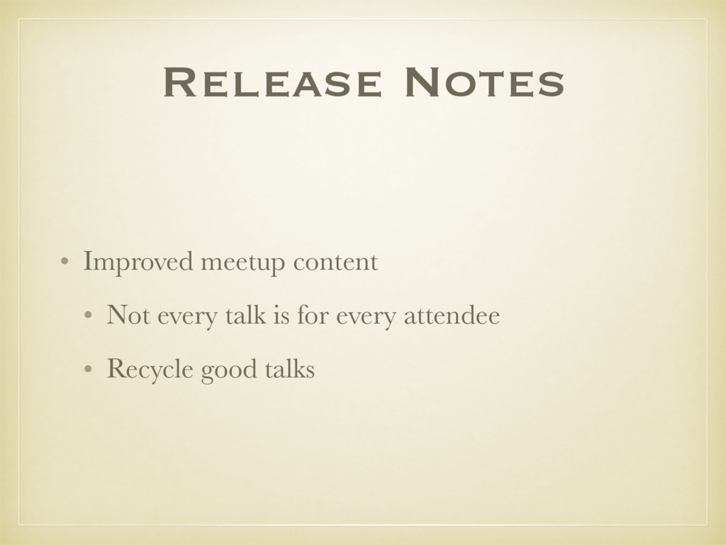 Release Notes • Improved meetup content • Not e...