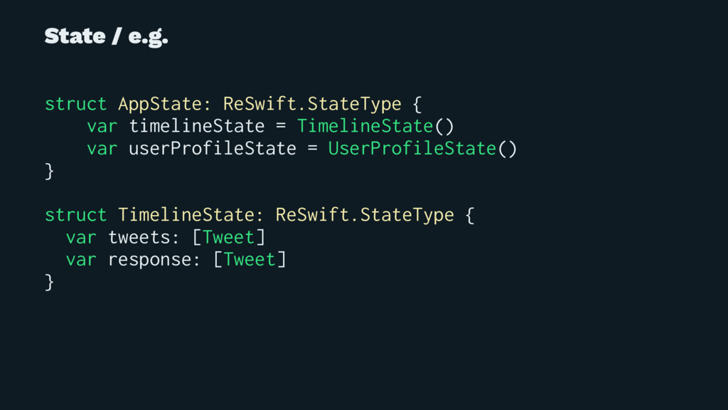 State / e.g. struct AppState: ReSwift.StateType...