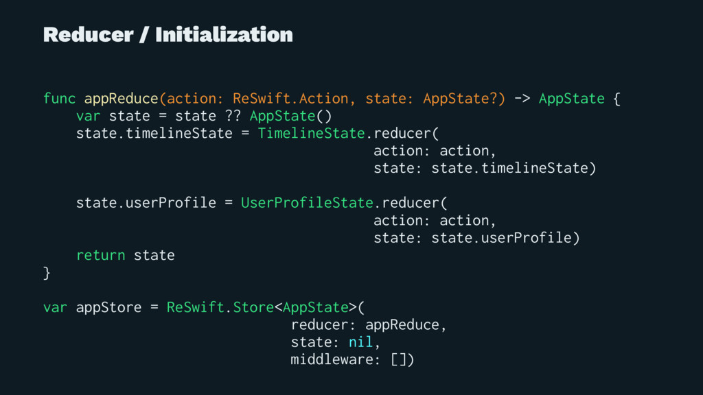 Reducer / Initialization func appReduce(action:...
