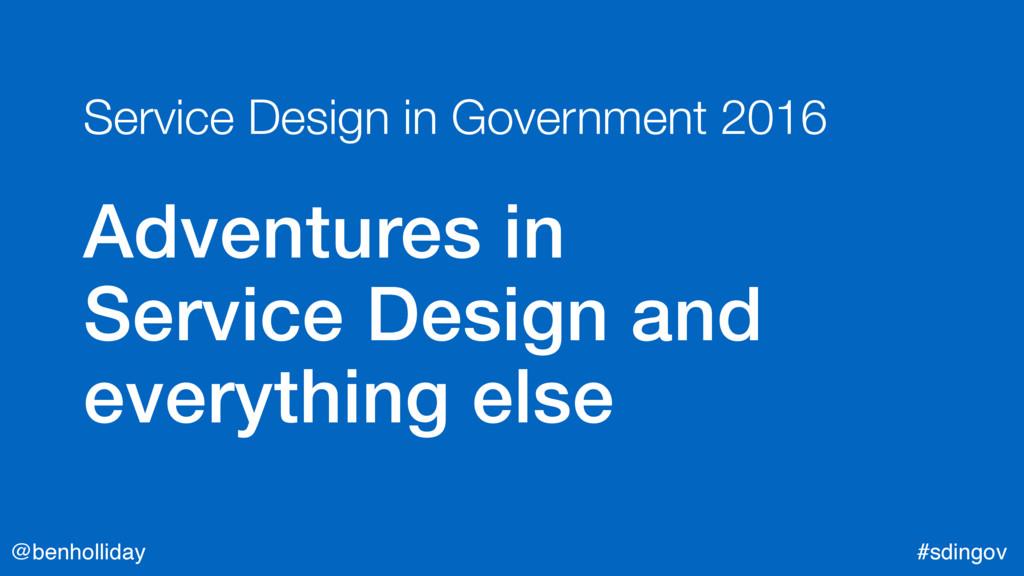@benholliday #sdingov Service Design in Governm...
