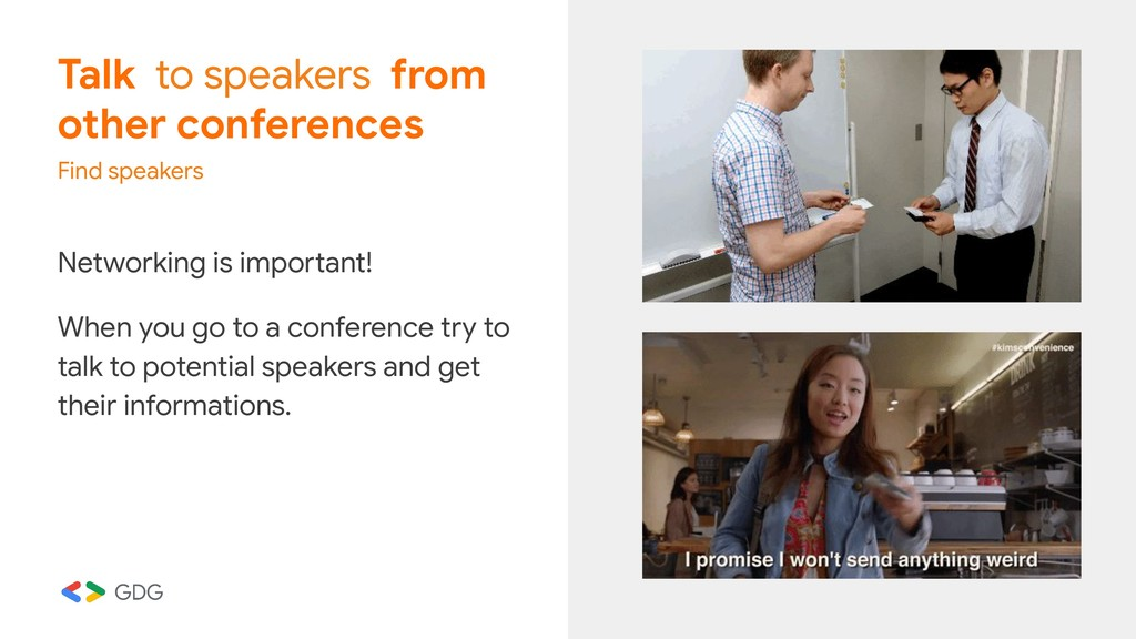 Talk to speakers from other conferences Find sp...