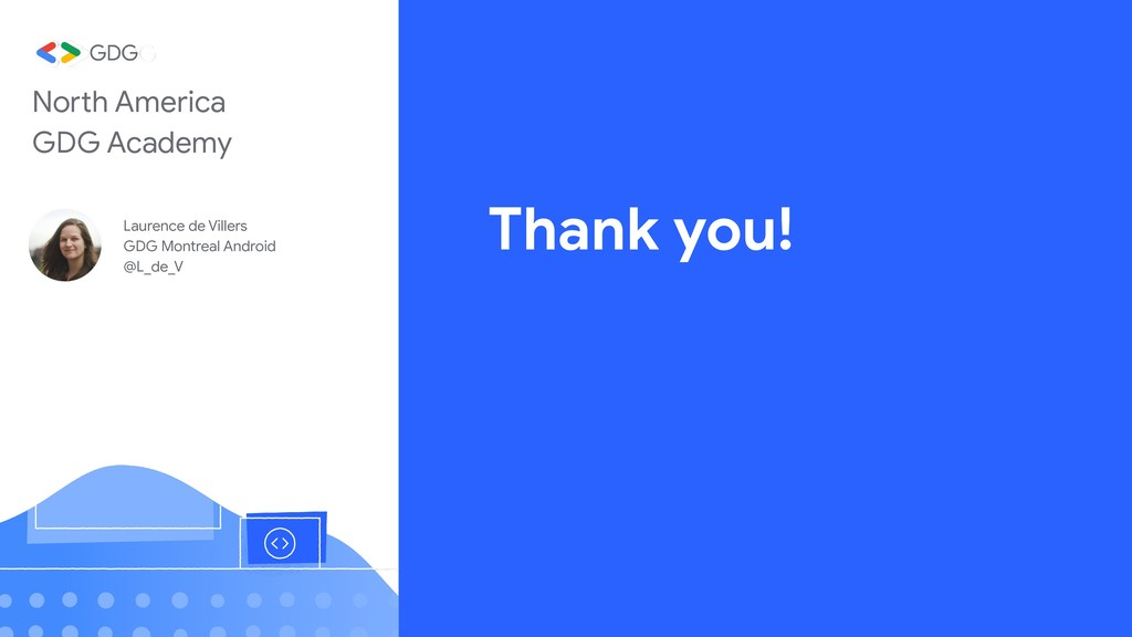 Thank you! North America GDG Academy Laurence d...
