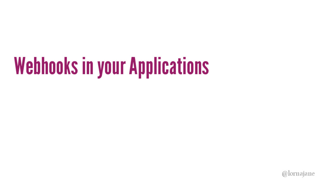 Webhooks in your Applications @lornajane