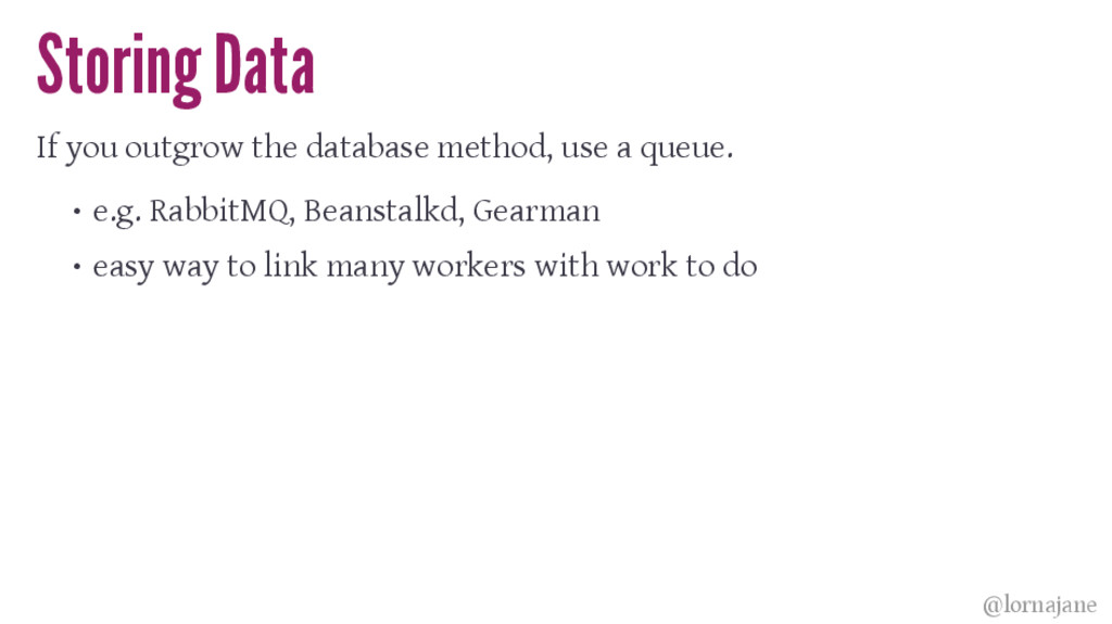 Storing Data If you outgrow the database method...