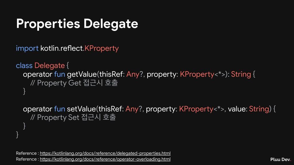Pluu Dev. Properties Delegate import kotlin.ref...