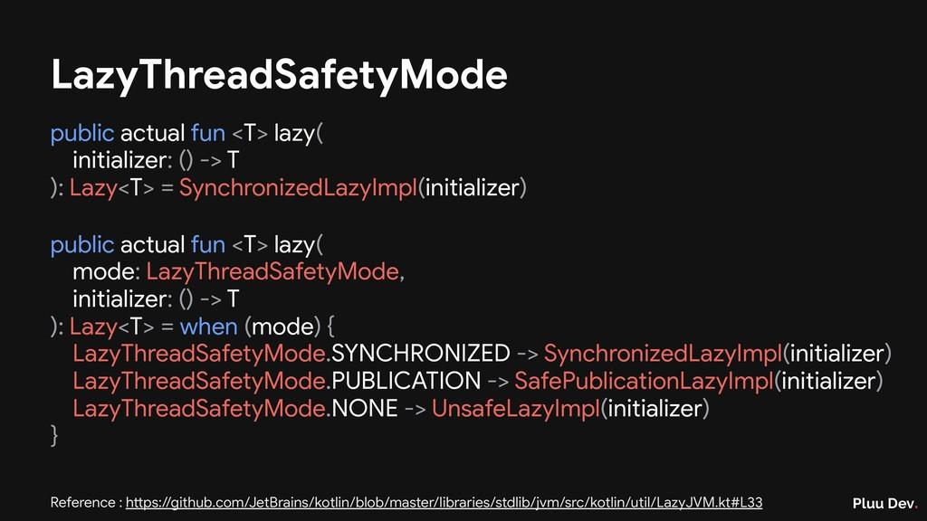 Pluu Dev. LazyThreadSafetyMode public actual fu...