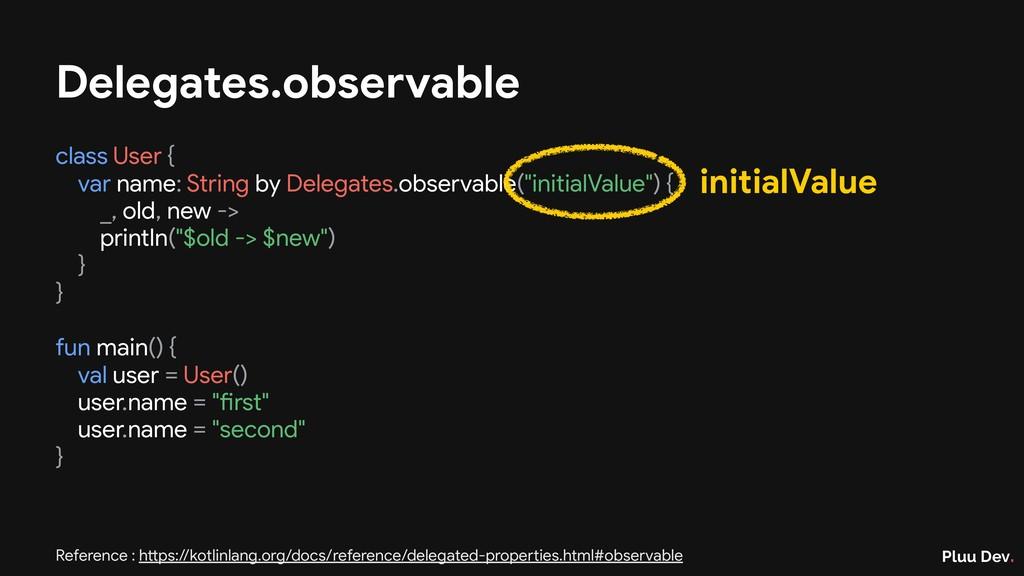Pluu Dev. Delegates.observable class User {  va...