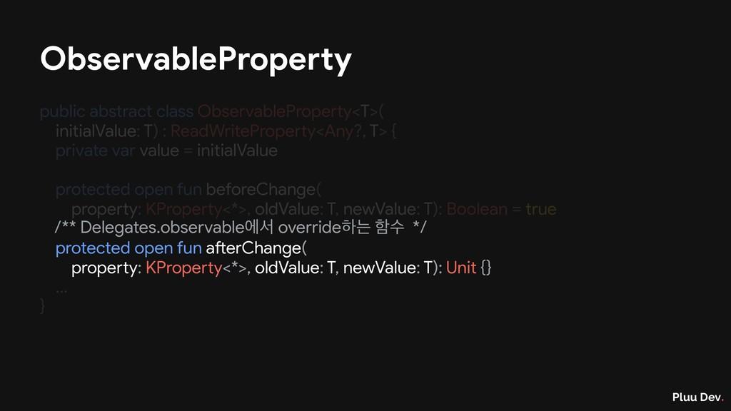 Pluu Dev. public abstract class ObservablePrope...