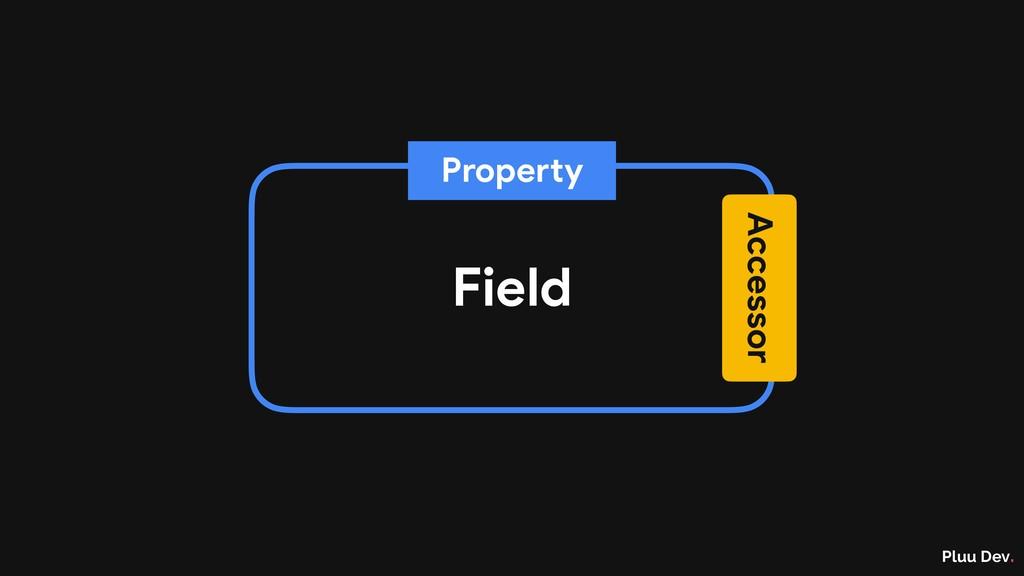 Pluu Dev. Field Accessor Property