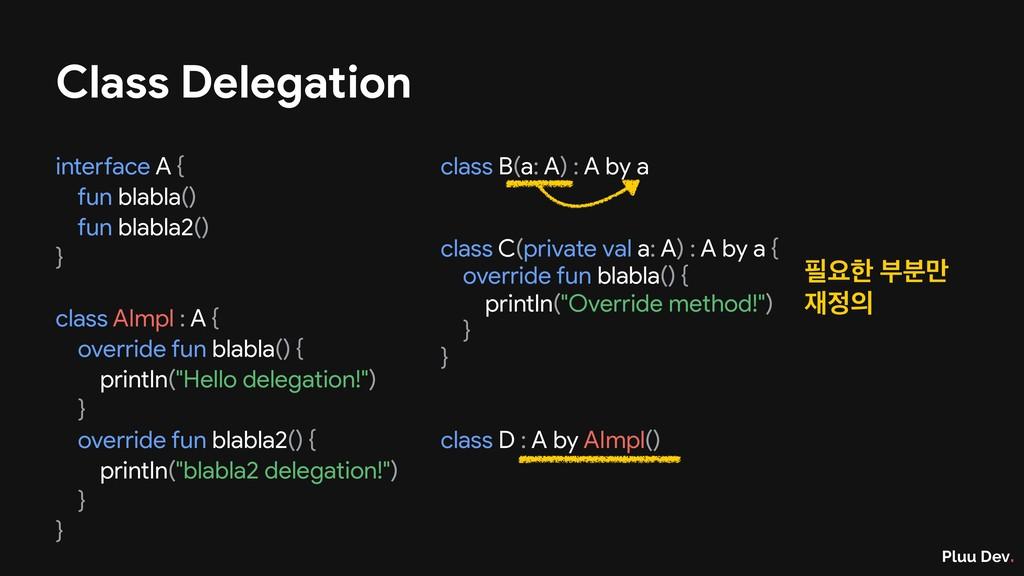 Pluu Dev. Class Delegation interface A {  fun b...