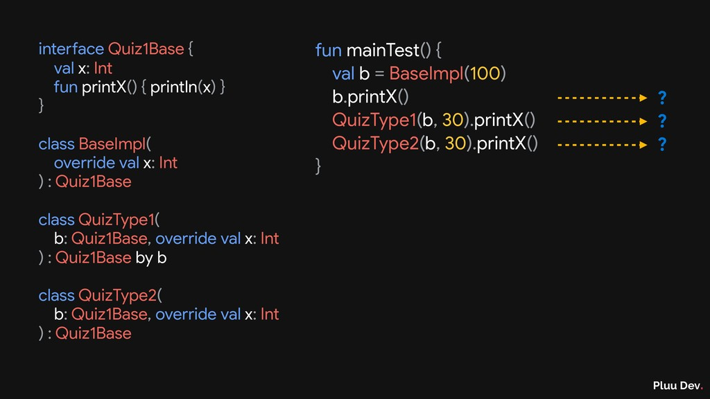 Pluu Dev. fun mainTest() {  val b = BaseImpl(10...
