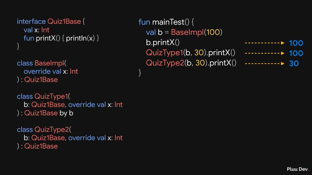 Pluu Dev. interface Quiz1Base {  val x: Int  fu...