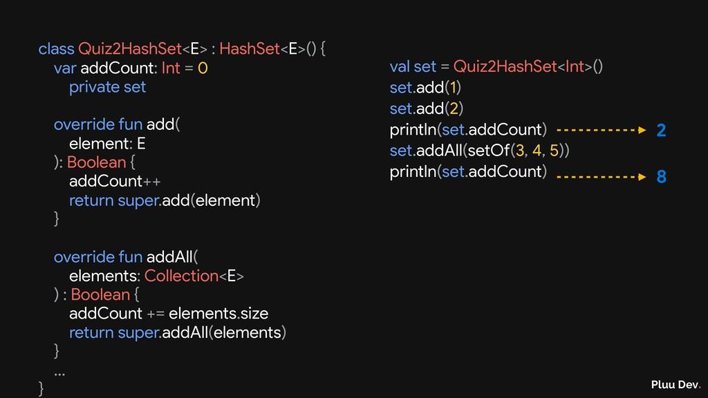 Pluu Dev. val set = Quiz2HashSet<Int>()  set.ad...