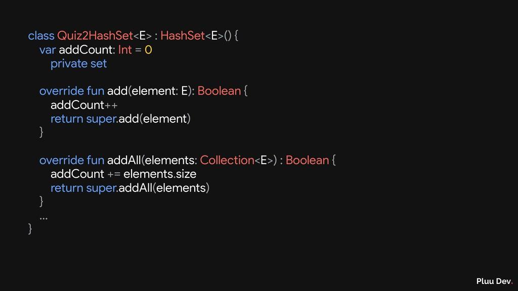 Pluu Dev. class Quiz2HashSet<E> : HashSet<E>() ...