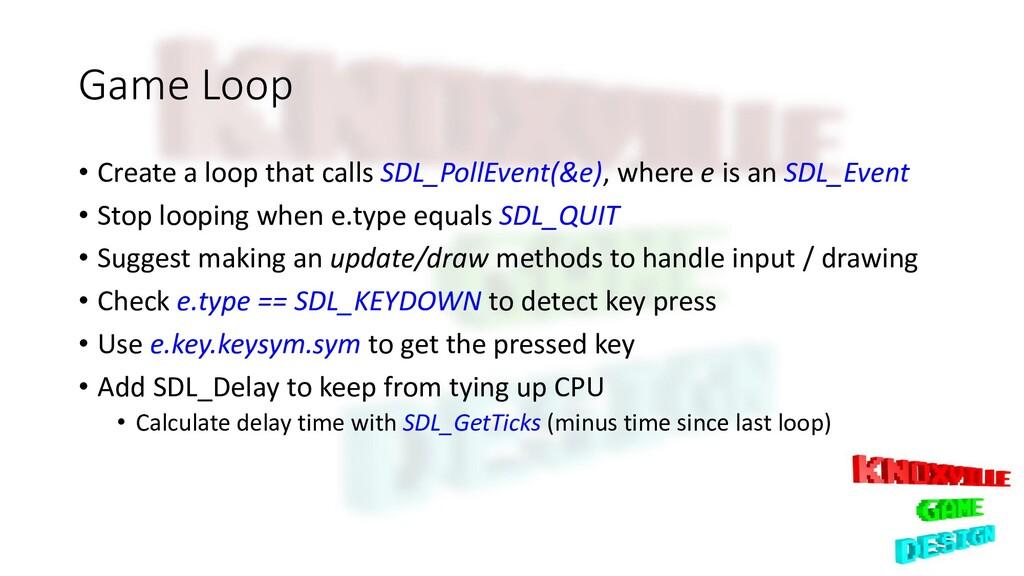 Game Loop • Create a loop that calls SDL_PollEv...