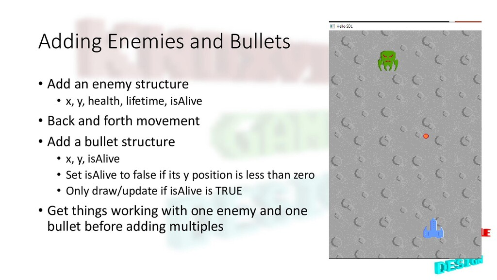 Adding Enemies and Bullets • Add an enemy struc...