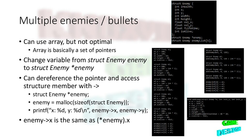 Multiple enemies / bullets • Can use array, but...