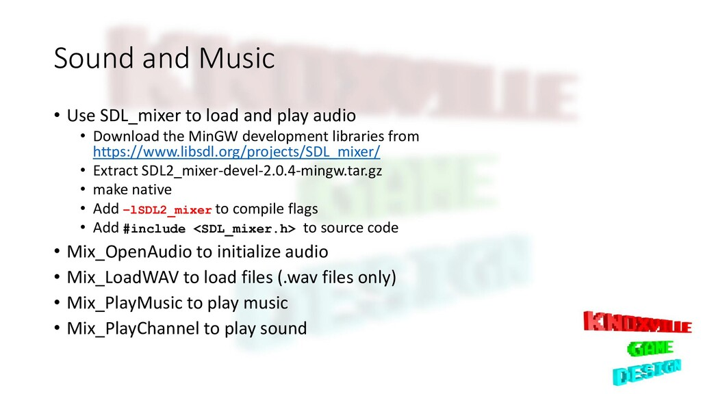 Sound and Music • Use SDL_mixer to load and pla...