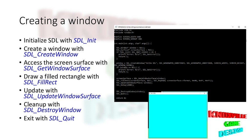 Creating a window • Initialize SDL with SDL_Ini...